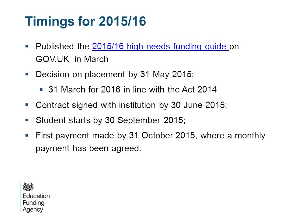 Timings for 2015/16 Published the 2015/16 high needs funding guide on GOV.UK in March. Decision on placement by 31 May 2015;