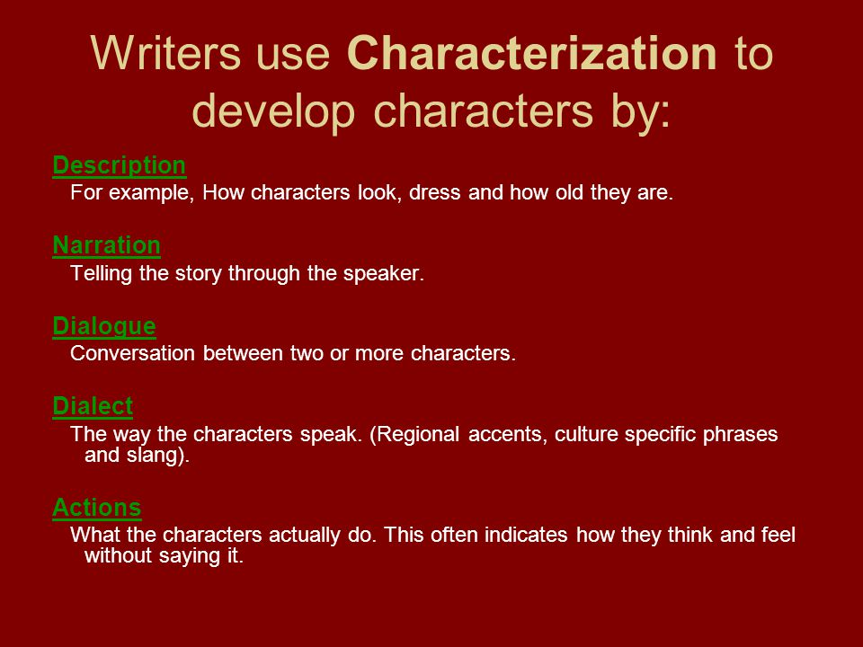 Writers use Characterization to develop characters by: