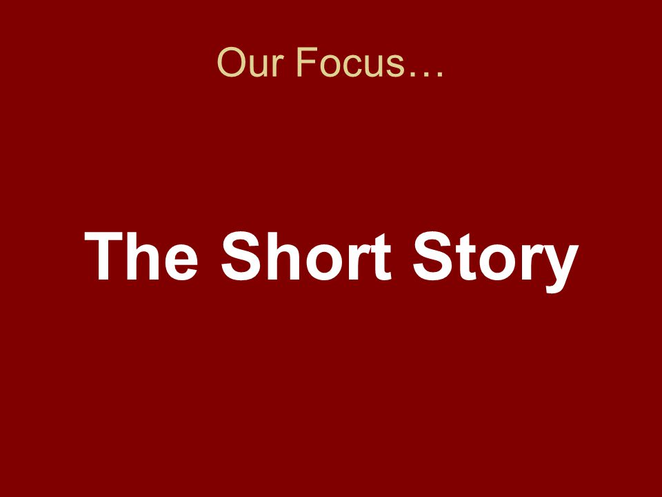 Our Focus… The Short Story