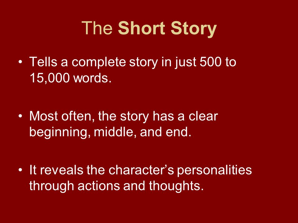 The Short Story Tells a complete story in just 500 to 15,000 words.