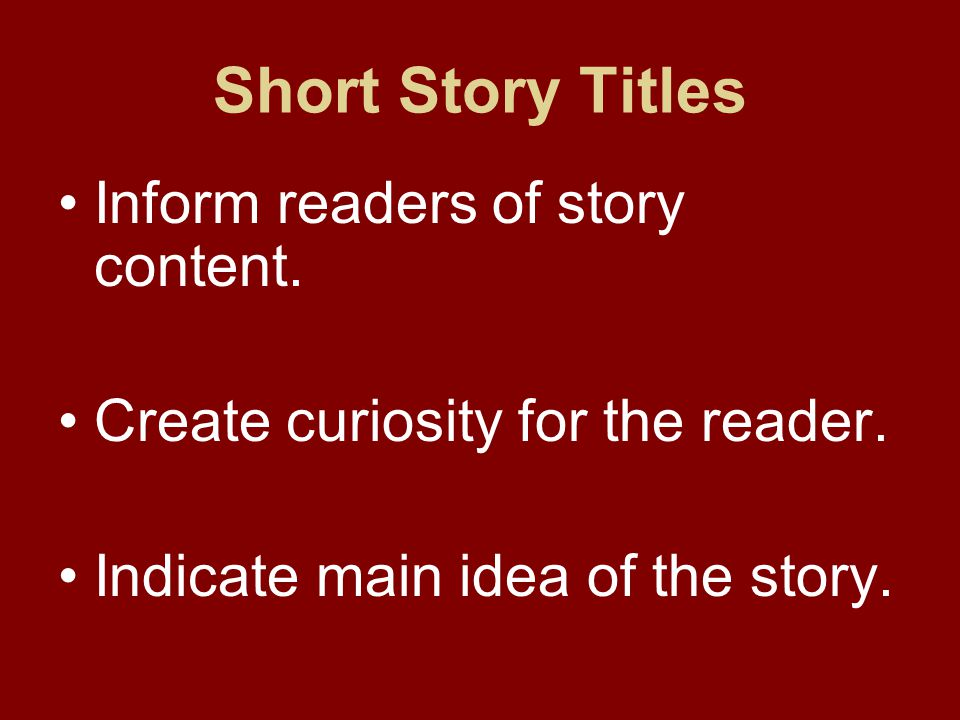 Short Story Titles Inform readers of story content.