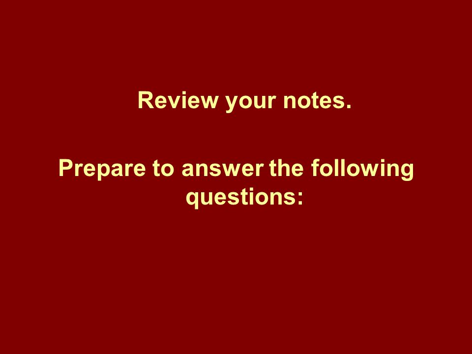 Prepare to answer the following questions: