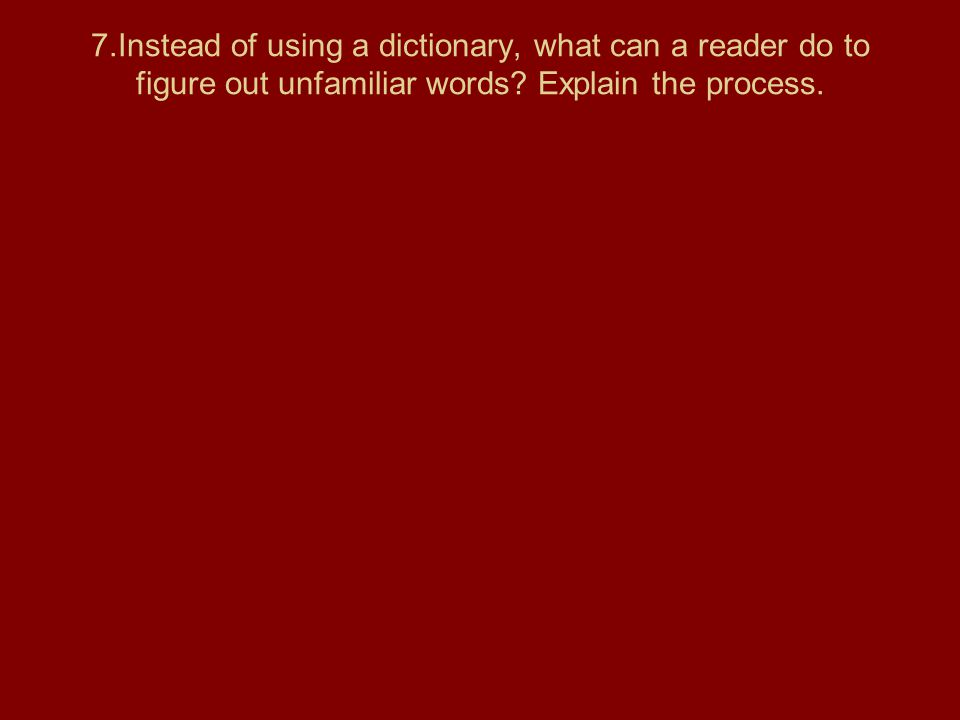 7.Instead of using a dictionary, what can a reader do to figure out unfamiliar words.
