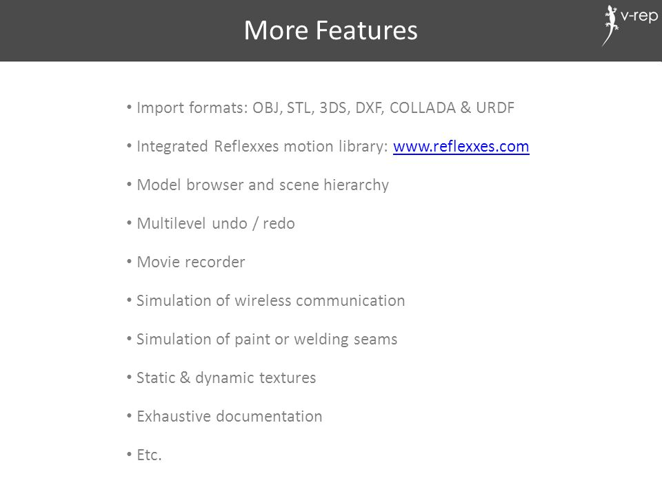More Features Import formats: OBJ, STL, 3DS, DXF, COLLADA & URDF