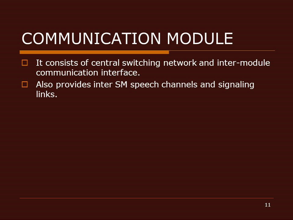 COMMUNICATION MODULE It consists of central switching network and inter-module communication interface.