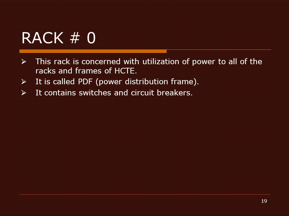 RACK # 0 This rack is concerned with utilization of power to all of the racks and frames of HCTE. It is called PDF (power distribution frame).