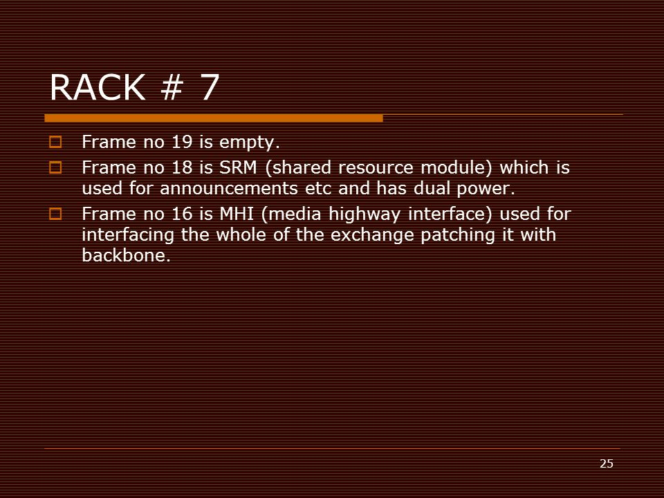 RACK # 7 Frame no 19 is empty. Frame no 18 is SRM (shared resource module) which is used for announcements etc and has dual power.