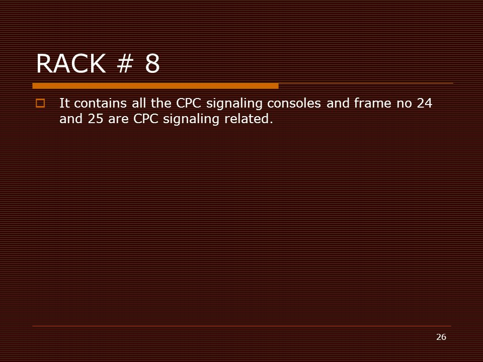 RACK # 8 It contains all the CPC signaling consoles and frame no 24 and 25 are CPC signaling related.