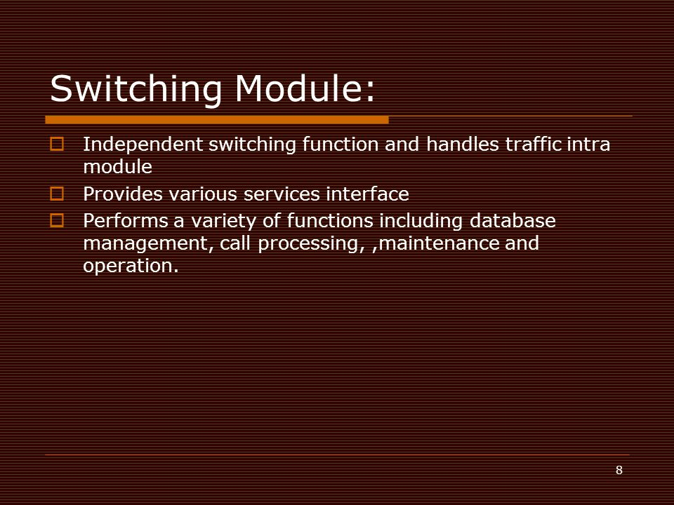 Switching Module: Independent switching function and handles traffic intra module. Provides various services interface.