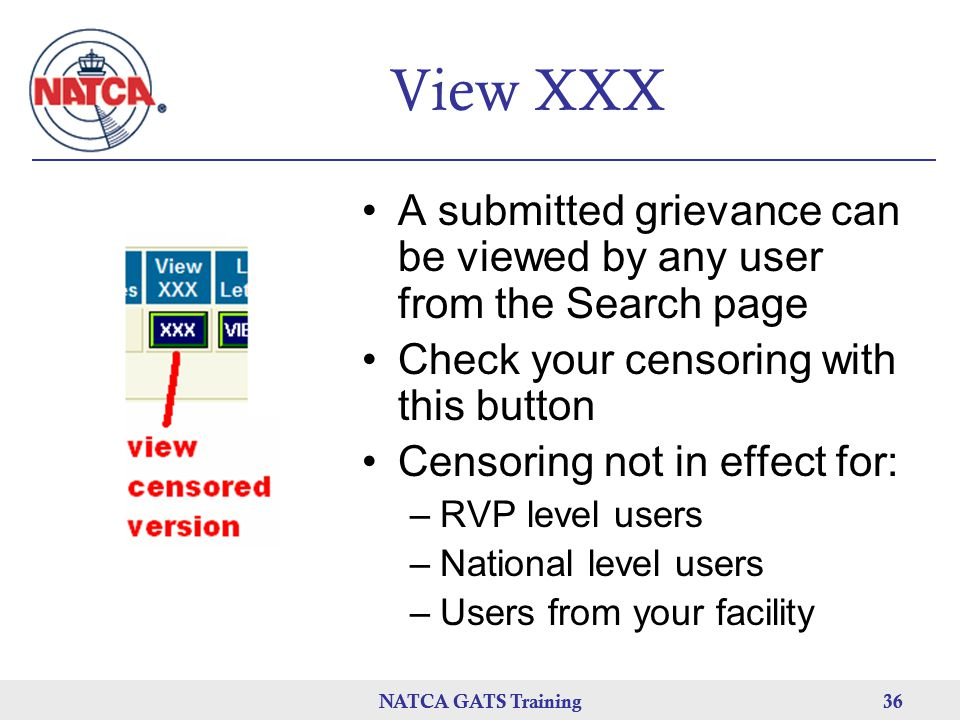 View XXX A submitted grievance can be viewed by any user from the Search page. Check your censoring with this button.