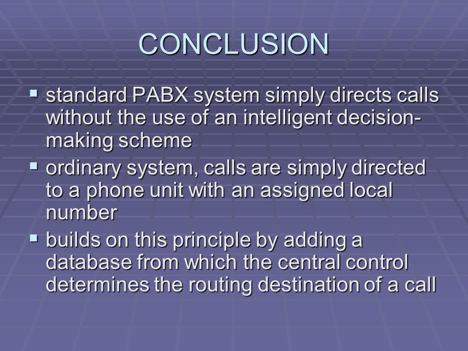 CONCLUSION standard PABX system simply directs calls without the use of an intelligent decision-making scheme.