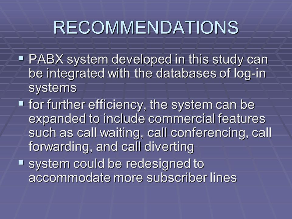 RECOMMENDATIONS PABX system developed in this study can be integrated with the databases of log-in systems.