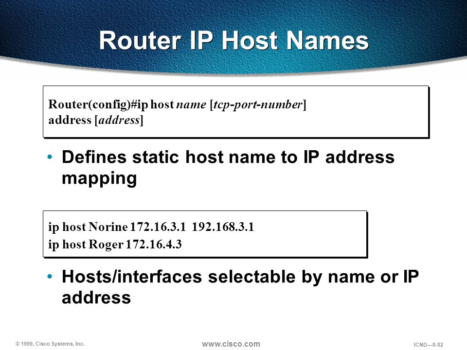 Router IP Host Names Defines static host name to IP address mapping