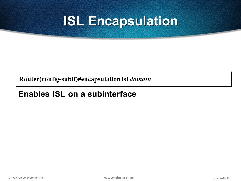 ISL Encapsulation Enables ISL on a subinterface