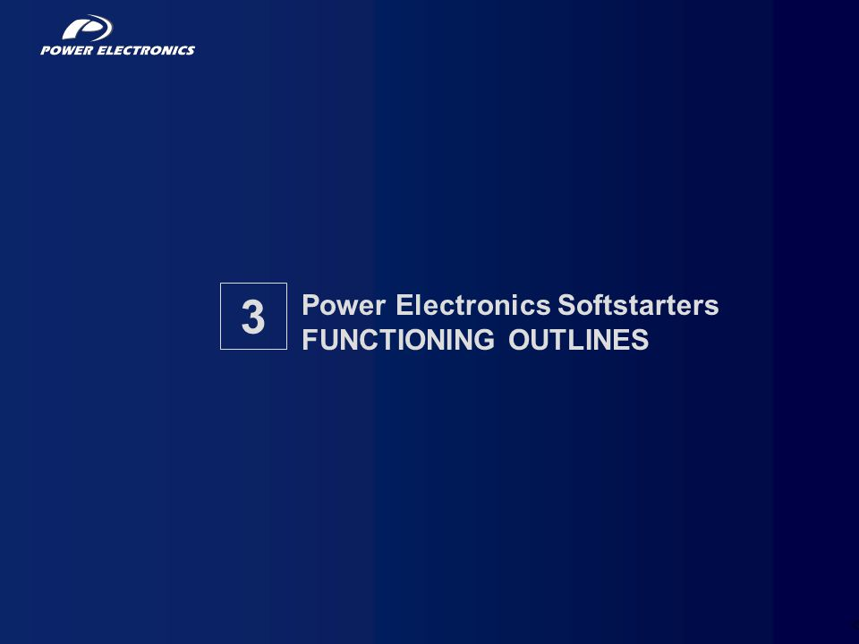 Power Electronics Softstarters FUNCTIONING OUTLINES