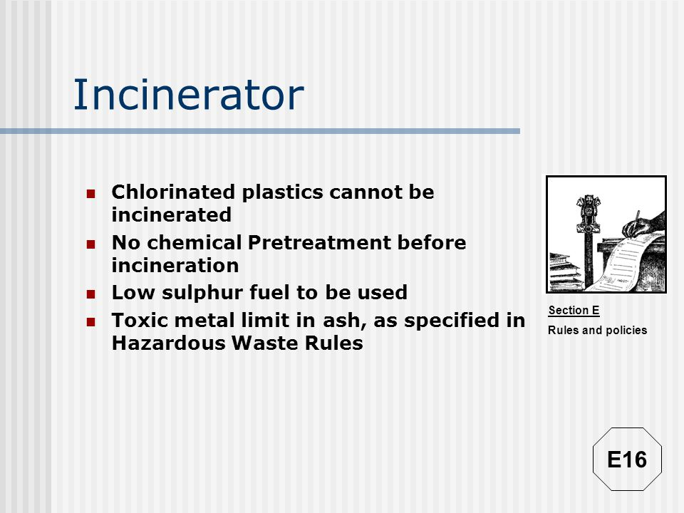Incinerator E16 Chlorinated plastics cannot be incinerated