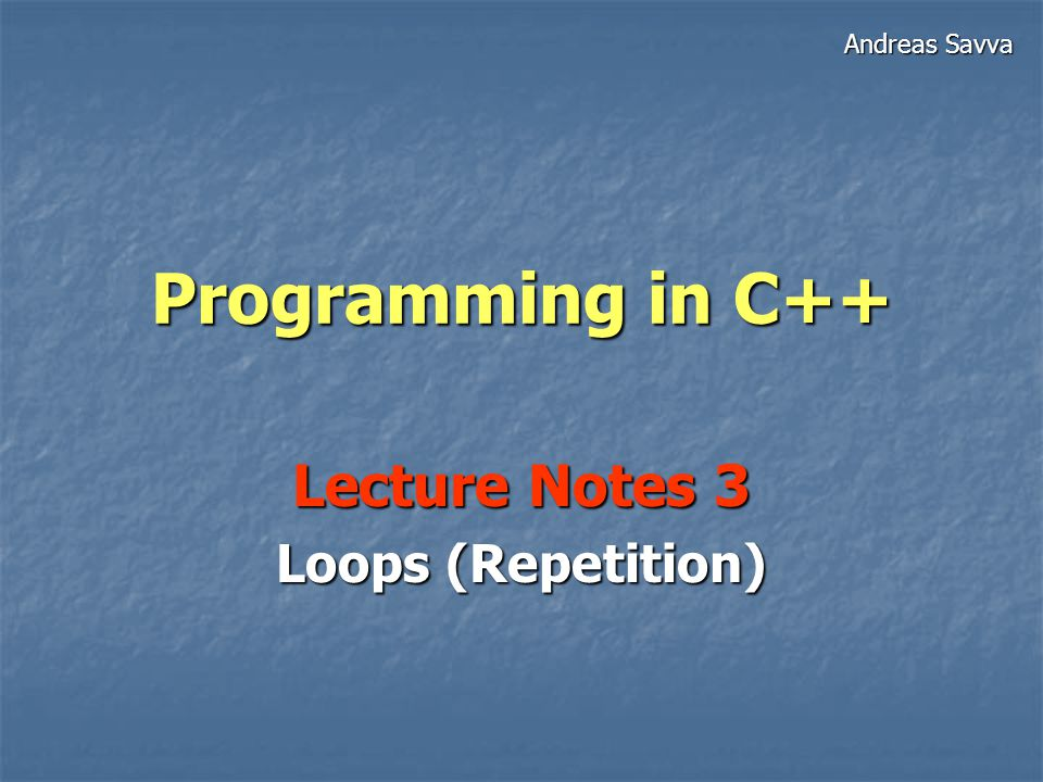 Lecture Notes 3 Loops (Repetition)