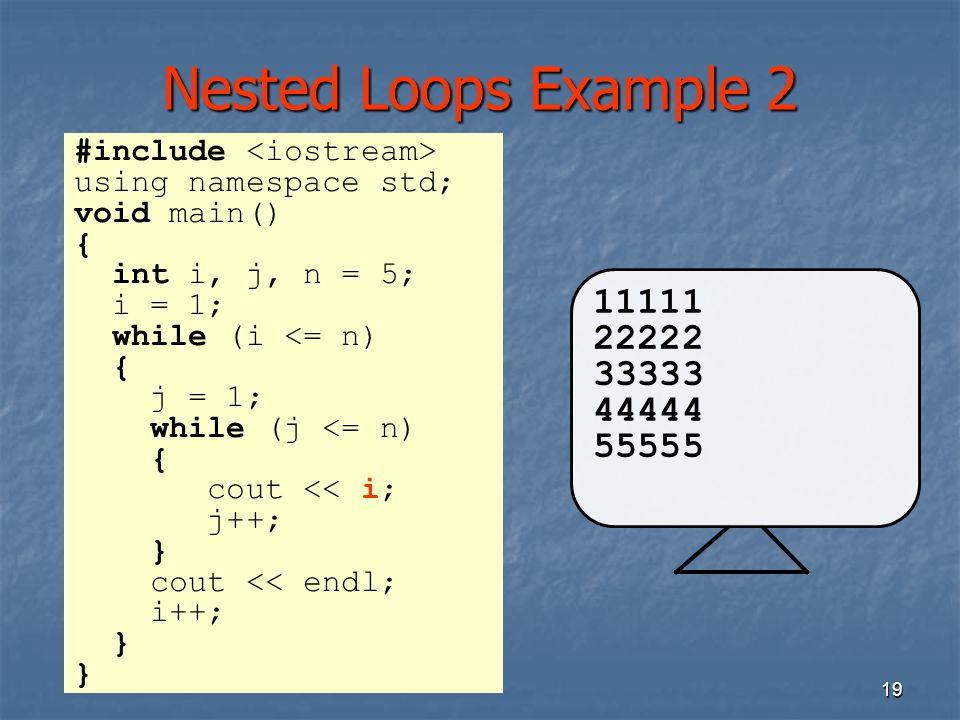 Nested Loops Example 2 #include <iostream> using namespace std; void main() { int i, j, n = 5; i = 1;