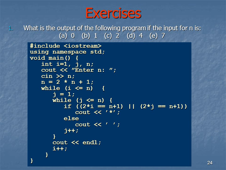Exercises What is the output of the following program if the input for n is: (a) 0 (b) 1 (c) 2 (d) 4 (e) 7.
