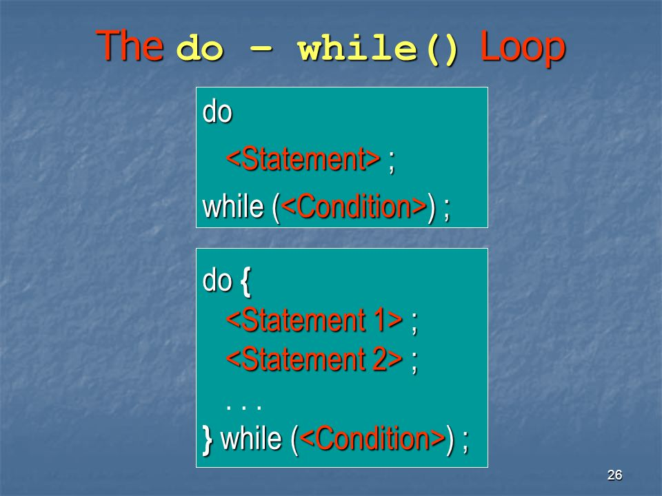The do – while() Loop do <Statement> ;