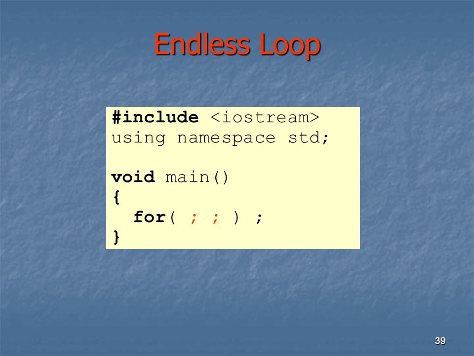 Endless Loop #include <iostream> using namespace std;