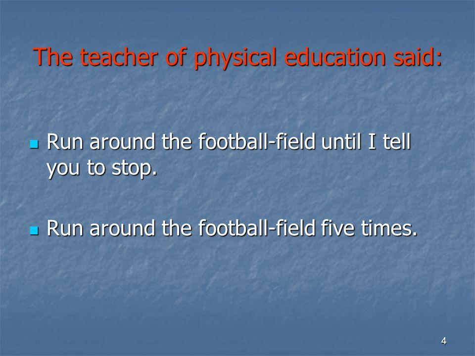 The teacher of physical education said: