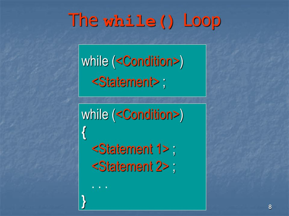 The while() Loop while (<Condition>) <Statement> ;