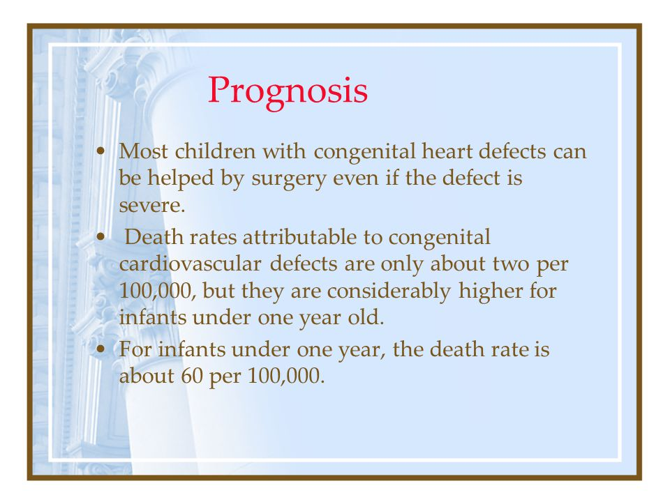 Prognosis Most children with congenital heart defects can be helped by surgery even if the defect is severe.