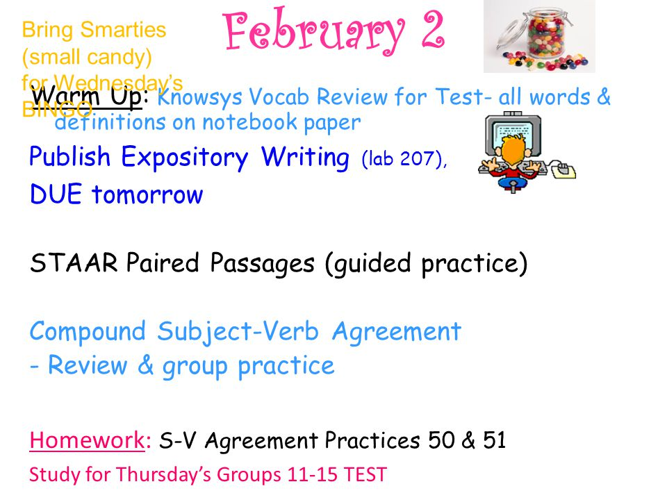 February 2 Bring Smarties (small candy) for Wednesday's BINGO. Warm Up: Knowsys Vocab Review for Test- all words & definitions on notebook paper.