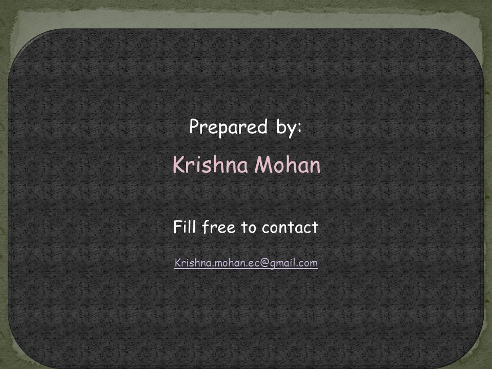 Krishna Mohan Prepared by: Fill free to contact