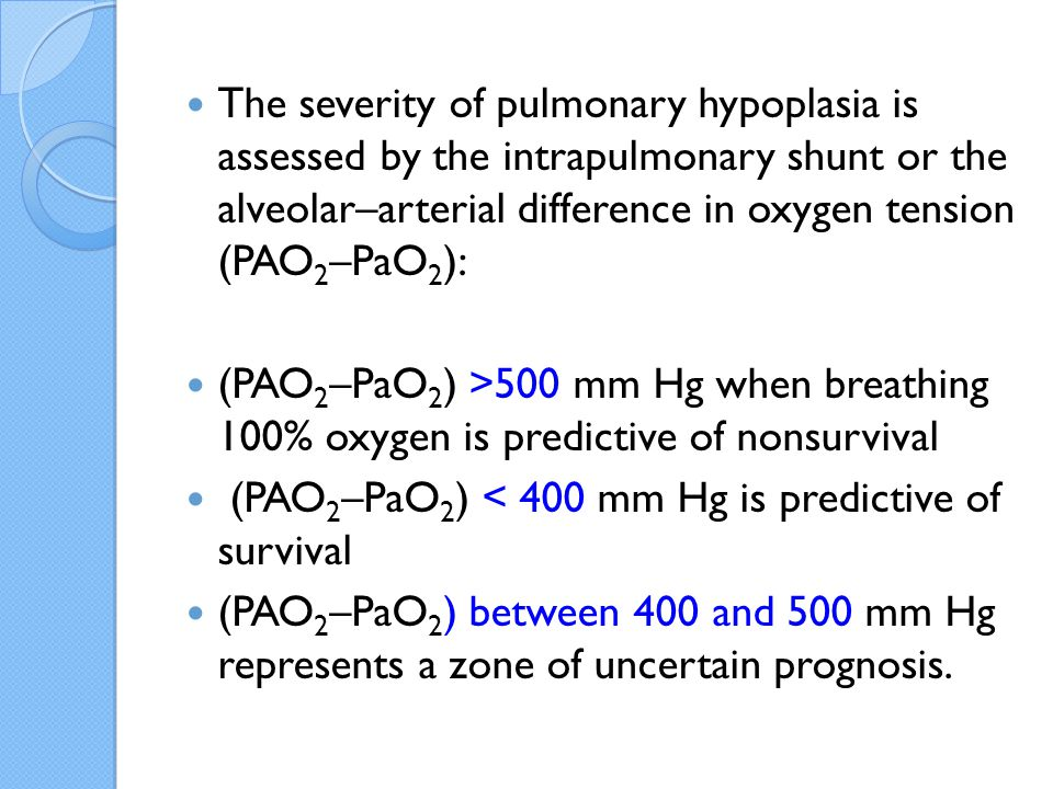 The severity of pulmonary hypoplasia is assessed by the intrapulmonary shunt or the alveolar–arterial difference in oxygen tension (PAO2–PaO2):