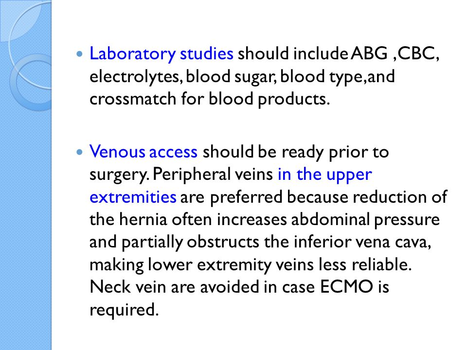 Laboratory studies should include ABG ,CBC, electrolytes, blood sugar, blood type,and crossmatch for blood products.