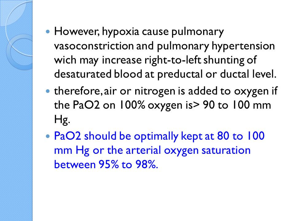 However, hypoxia cause pulmonary vasoconstriction and pulmonary hypertension wich may increase right-to-left shunting of desaturated blood at preductal or ductal level.