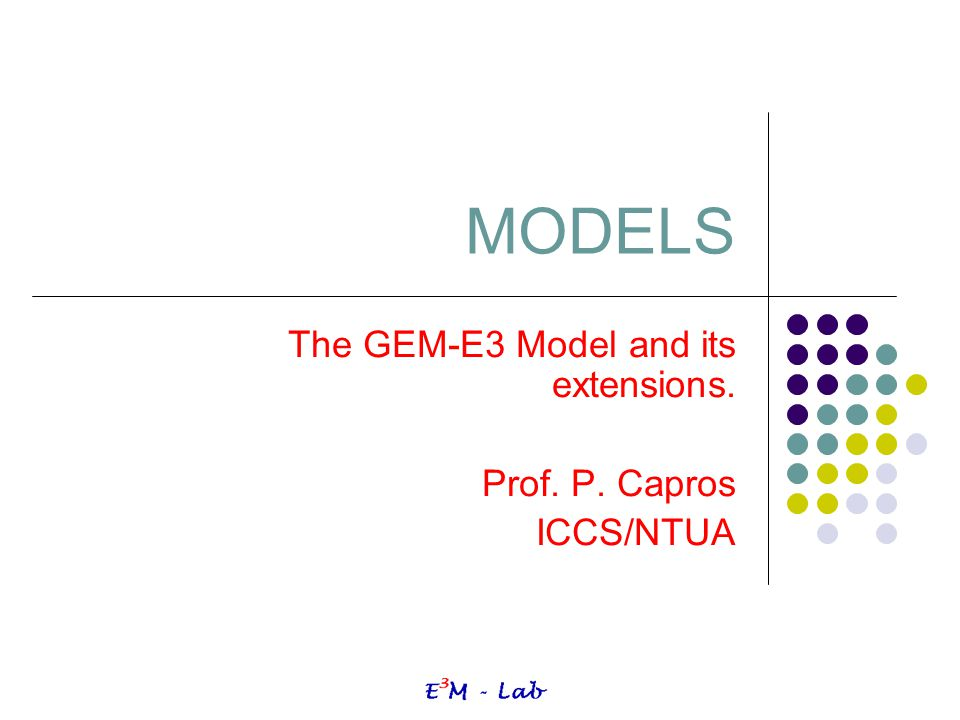 The GEM-E3 Model and its extensions. Prof. P. Capros ICCS/NTUA