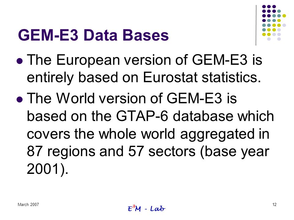 GEM-E3 Data Bases The European version of GEM-E3 is entirely based on Eurostat statistics.