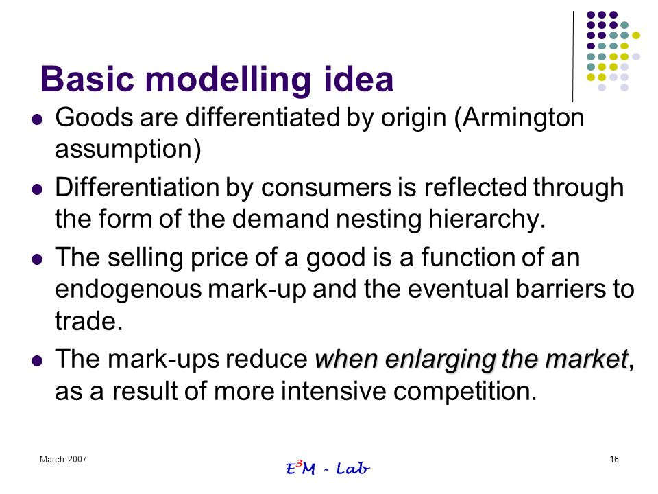 Basic modelling idea Goods are differentiated by origin (Armington assumption)