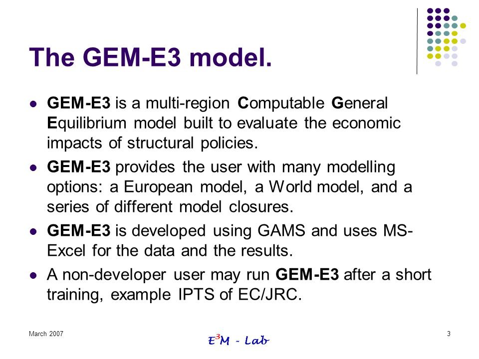 The GEM-E3 model. GEM-E3 is a multi-region Computable General Equilibrium model built to evaluate the economic impacts of structural policies.