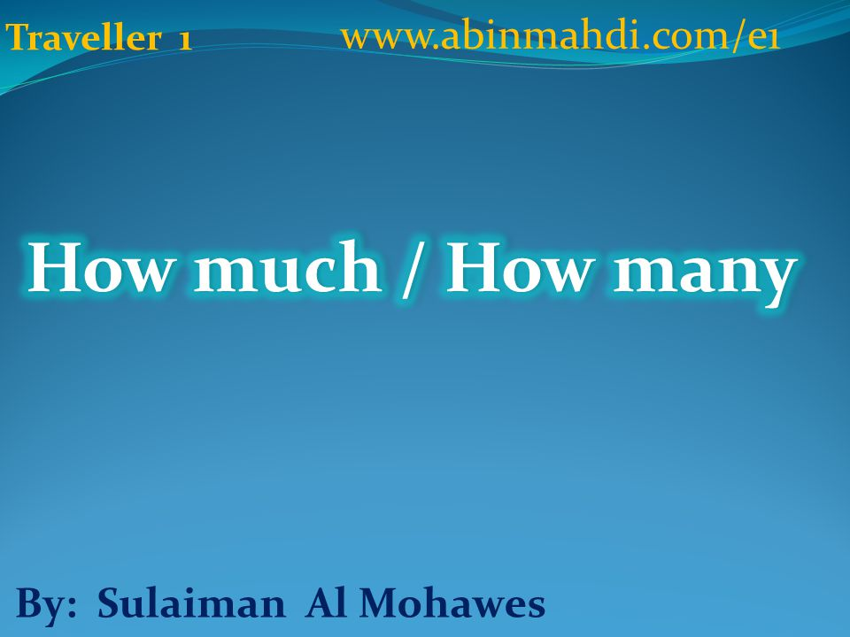 How much / How many www.abinmahdi.com/e1 By: Sulaiman Al Mohawes