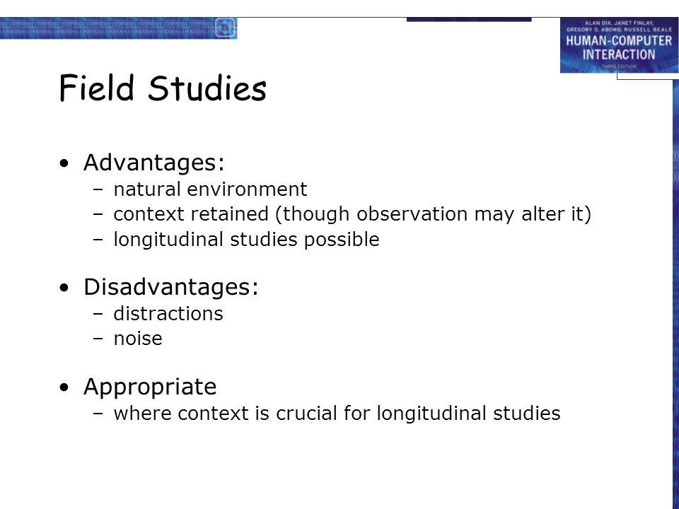 Field Studies Advantages: Disadvantages: Appropriate