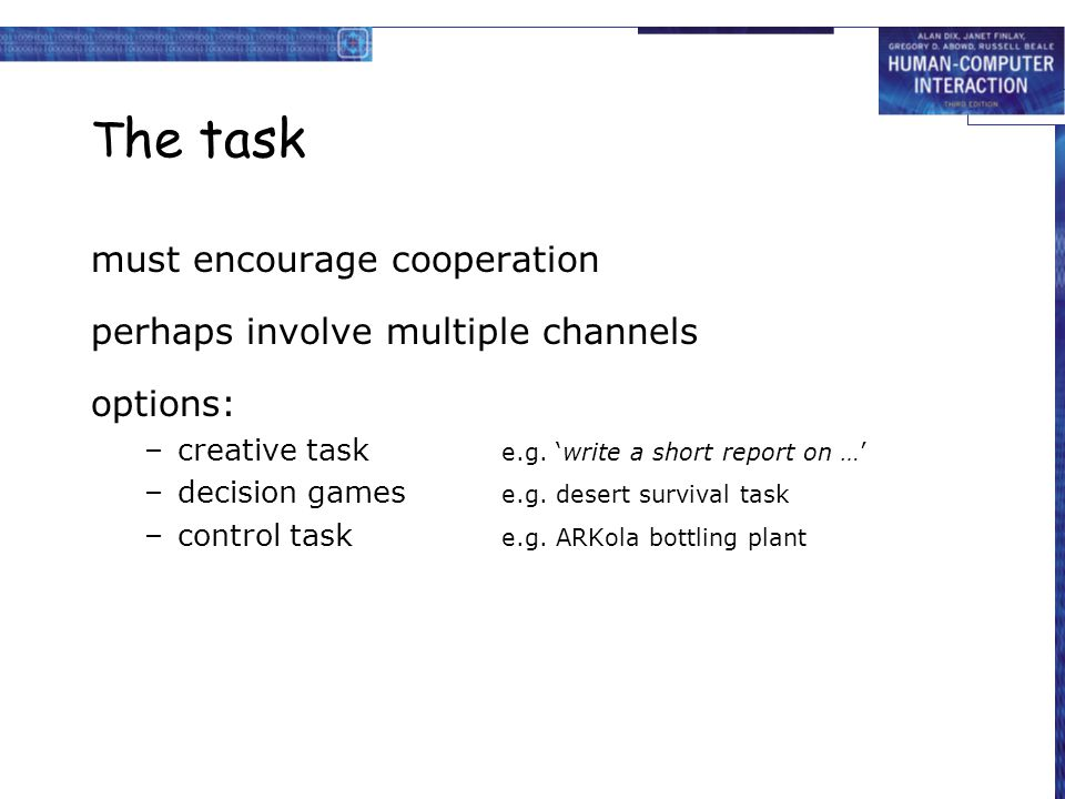 The task must encourage cooperation perhaps involve multiple channels