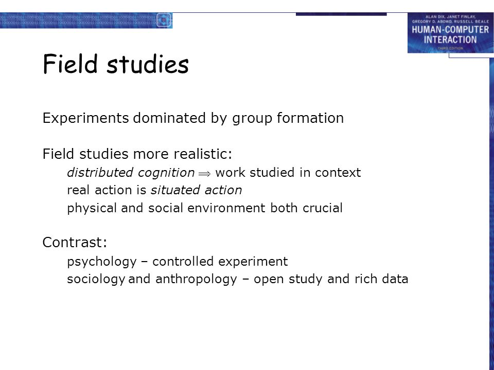 Field studies Experiments dominated by group formation