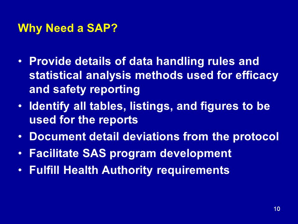 Why Need a SAP Provide details of data handling rules and statistical analysis methods used for efficacy and safety reporting.