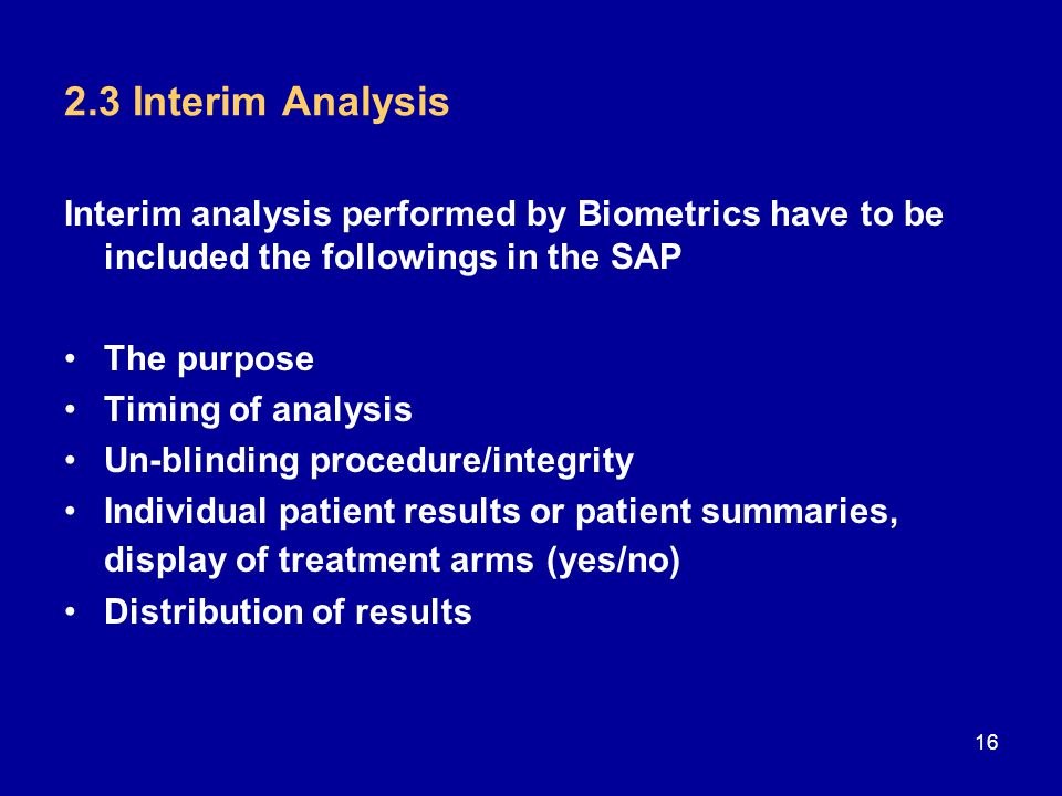 2.3 Interim Analysis Interim analysis performed by Biometrics have to be included the followings in the SAP.
