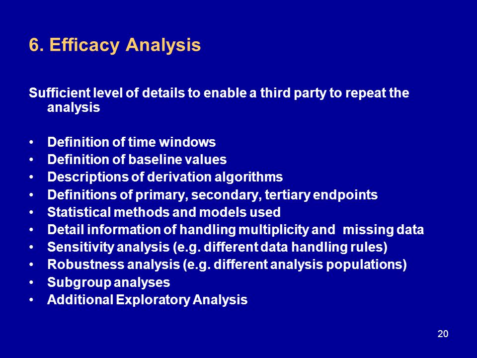 6. Efficacy Analysis Sufficient level of details to enable a third party to repeat the analysis. Definition of time windows.