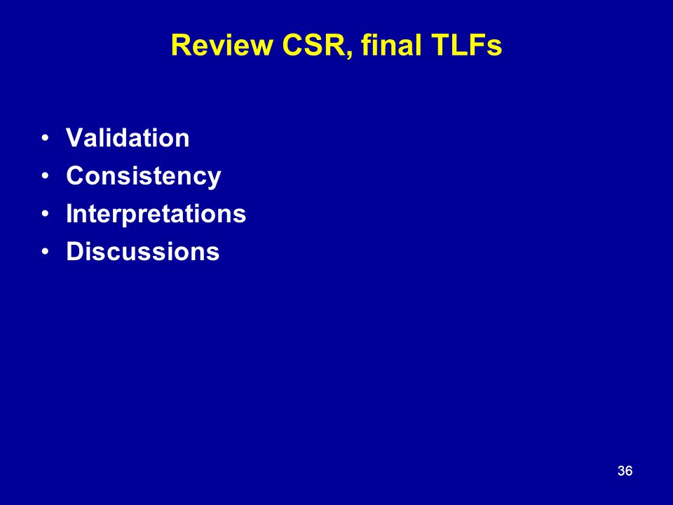 Review CSR, final TLFs Validation Consistency Interpretations