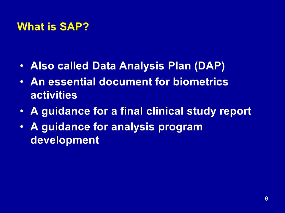 What is SAP Also called Data Analysis Plan (DAP) An essential document for biometrics activities.