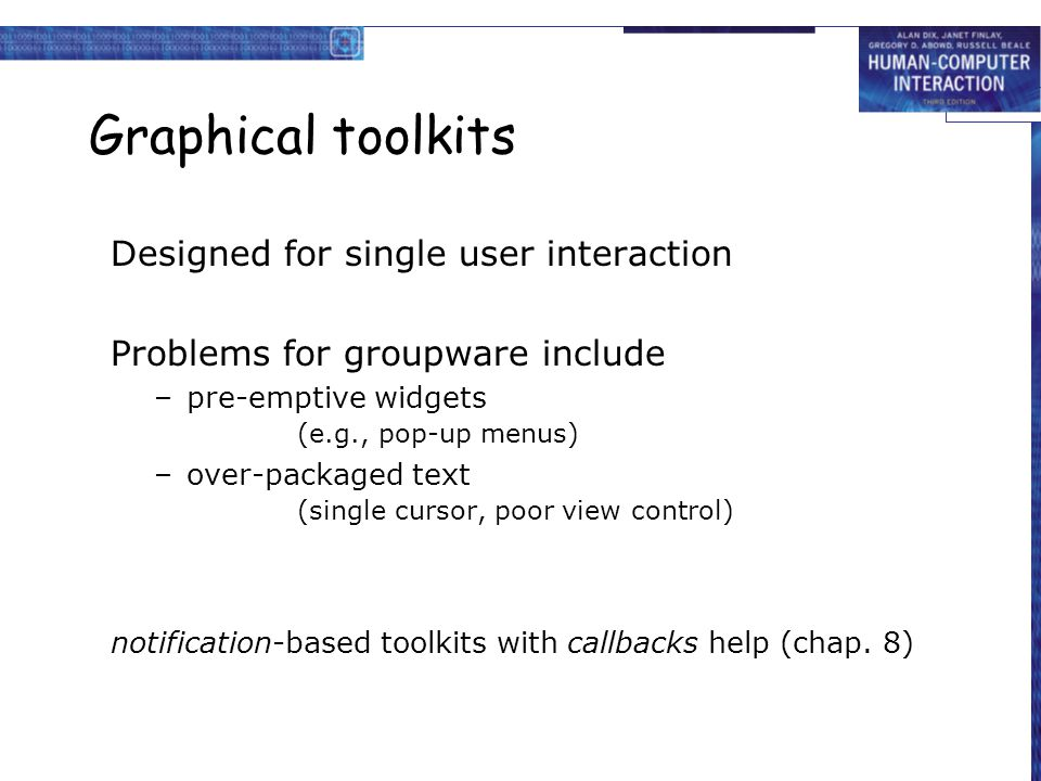 Graphical toolkits Designed for single user interaction