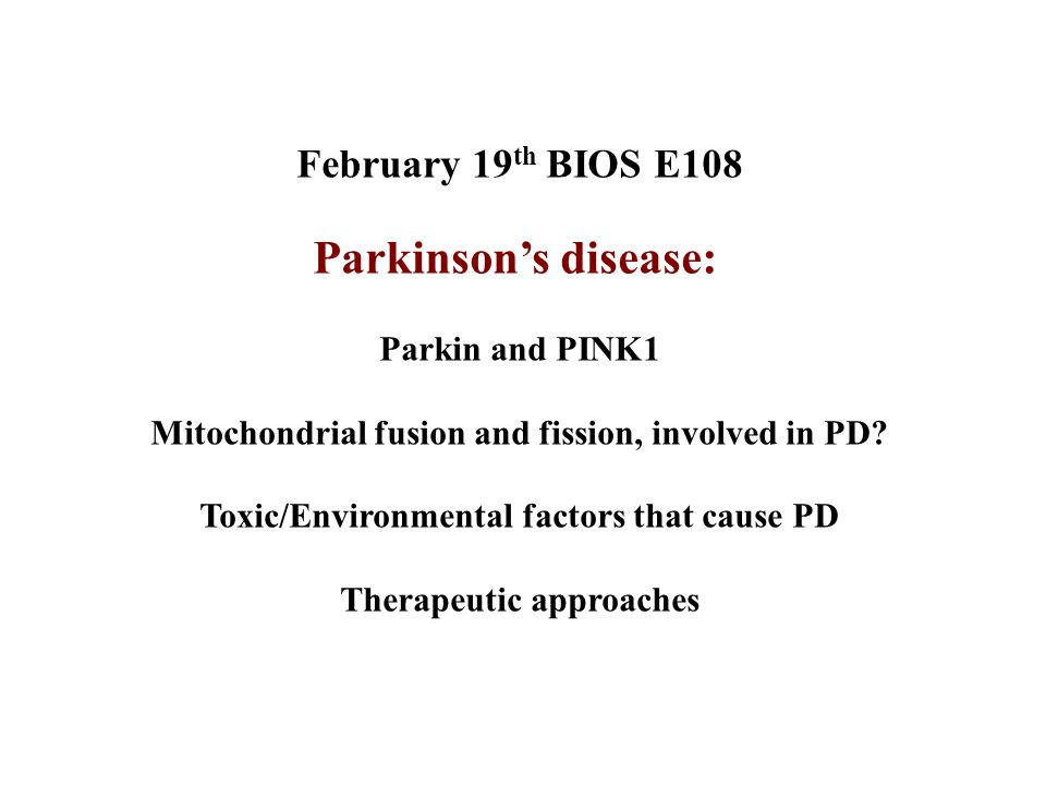 Parkinson's disease: February 19th BIOS E108 Parkin and PINK1