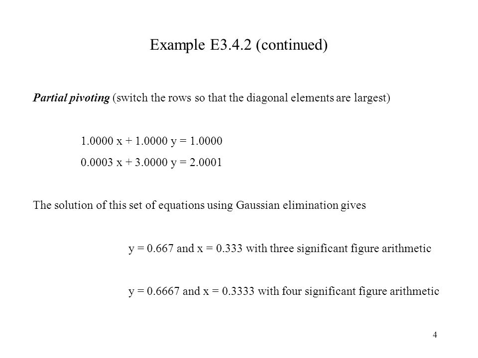 Example E3.4.2 (continued) Partial pivoting (switch the rows so that the diagonal elements are largest)