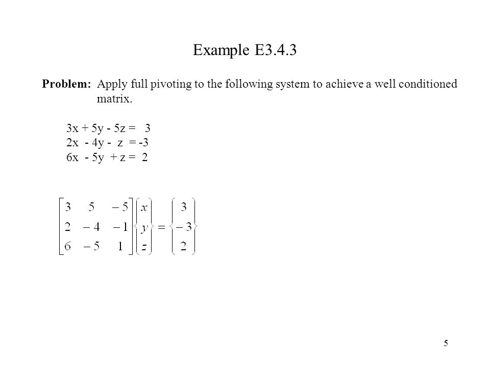 Example E3.4.3 Problem: Apply full pivoting to the following system to achieve a well conditioned matrix.